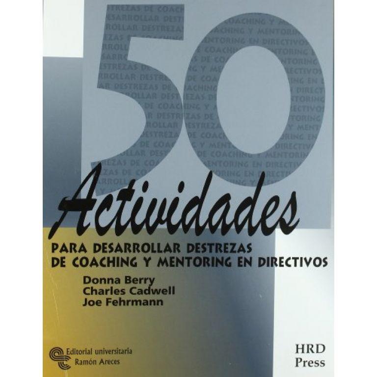 50 Actividades para desarrollar destrezas de coaching y mentoring para directivos
